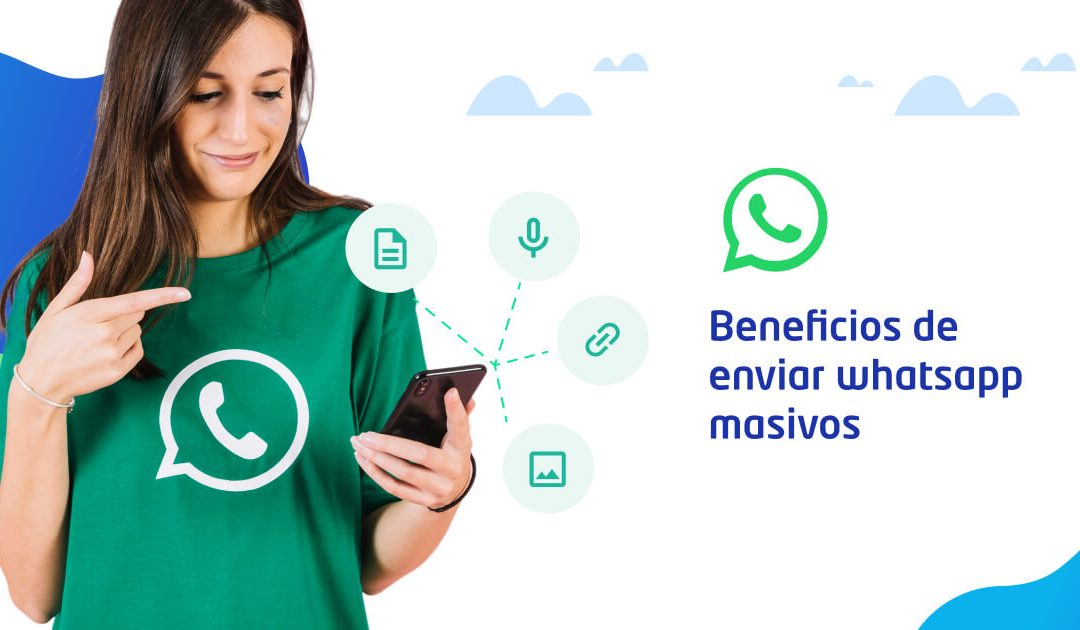 Beneficios de enviar whatsapp masivos